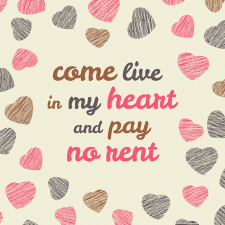 come in: Come live in my heart and pay no rent typography. Happy Valentines Day Romantic Card. Love Card with hearts. Lovely flyer with hearts. Grunge backdrop with scratches. Seamless pattern. Illustration