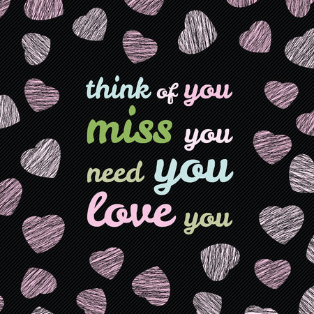 Think of you. Miss you. Need you. Love you. typography. Romantiic Valentines Day Card. Vector Illustration. Happy Valentines Day Greeting Card. Lovely flyer with grunge pink hearts.