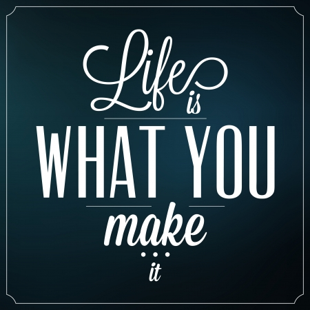 a place of life: Life Is What You Make It   Quote Typographic Background Design Illustration