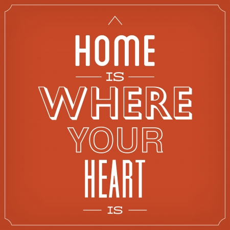 Home Is Where Your Heart Is   Quote Typographic Background Design Stock Vector - 22856001