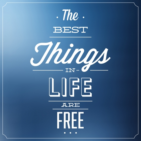 free place: The Best Things In Life Are Free   Quote Typographic Background Design Illustration