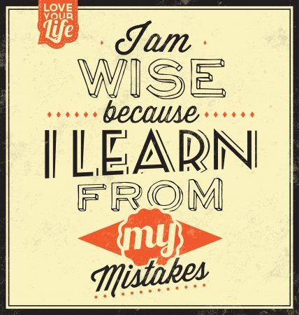 i am: Vintage Template   Retro Design   Quote Typographic Background   I Am Wise Because I Learn From My Mistakes