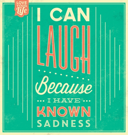 because: Vintage Template   Retro Design   Quote Typographic Background   I Can Laugh Because I Have Known Sadness
