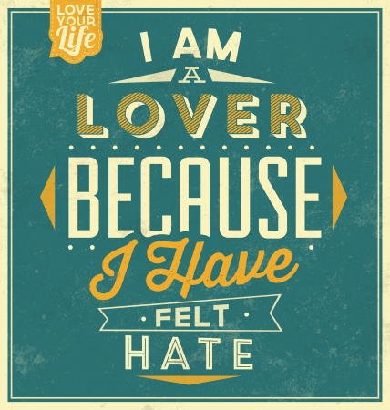hate: Vintage Template   Retro Design   Quote Typographic Background   I Am A Lover Because I Have Felt Hate