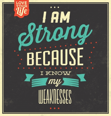 i am: Vintage Template   Retro Design   Quote Typographic Background   I Am Strong Because I Know My Weaknesses