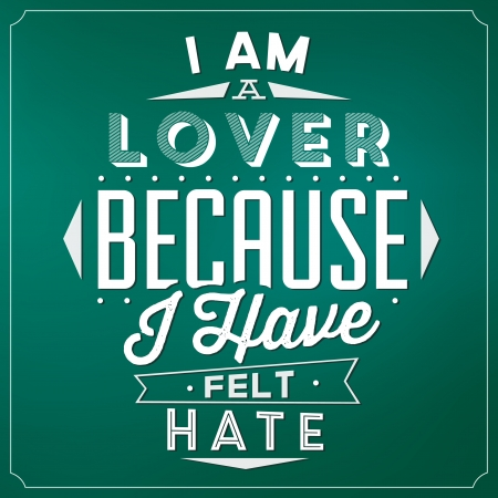 Quote Typographic Background - I Am A Lover Because I Have Felt Hate Illustration
