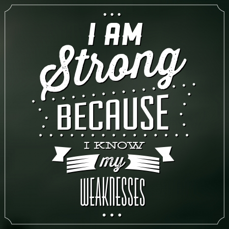 word love: Quote Typographic Background - I Am Strong Because I Know My Weaknesses Illustration