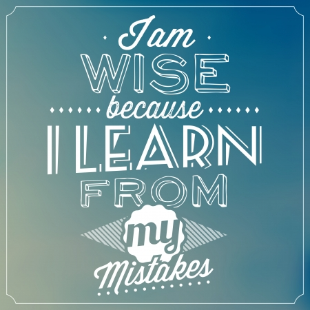because: Quote Typographic Background - I Am Wise Because I Learn From My Mistakes