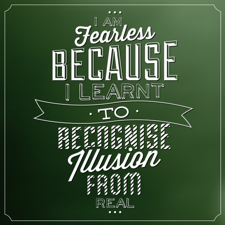 fearless: Quote Typographic Background - I Am Fearless Because I Learnt To Recognise Illusion From Real Illustration