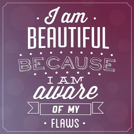 flaws: Quote Typographic Background - I Am Beautiful Because I Am Aware Of My Flaws