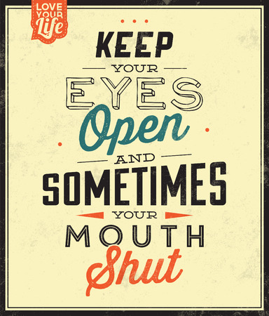 shut: Vintage Template  Retro Design  Quote Typographic Background  Keep Your Eyes Open, And Sometimes Your Mouth Shut