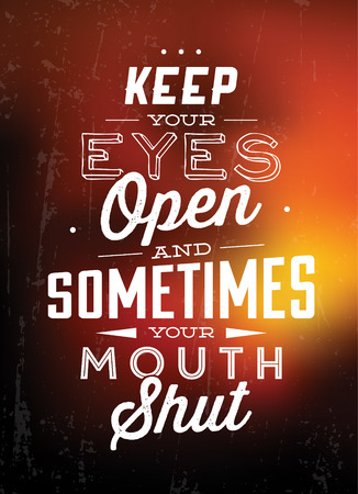 mouths: Keep Your Eyes Open, And Sometimes Your Mouth Shut  Quote Typographic Background Design