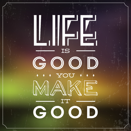 life is good: Life Is Good, You Make It Good  Quote Typographic Background Design