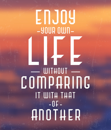 comparing: Enjoy Your Own Life Without Comparing It With That Of Another  Quote Typographic Background Design Illustration