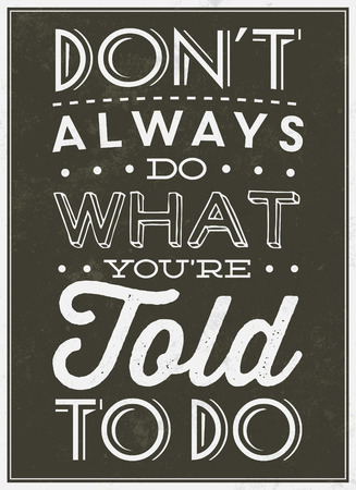 told: Vintage Template  Retro Design  Quote Typographic Background  Dont Always Do What Yourre Told To Do Illustration