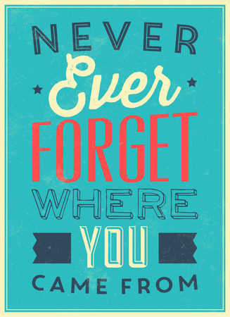 came: Vintage Template  Retro Design  Quote Typographic Background  Never Ever Forget Where You Came From