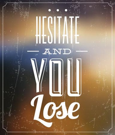 hesitate: Hesitate And You Lose  Quote Typographic Background Design Illustration