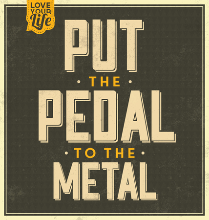 pedal: Vintage Template  Retro Design  Quote Typographic Background  Put The Pedal To The Metal