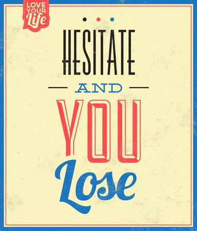 hesitate: Vintage Template  Retro Design  Quote Typographic Background  Hesitate And You Lose