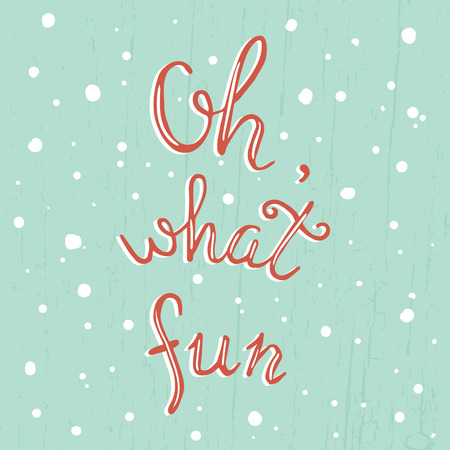what: vector template of Christmas greeting card with Oh, what fun hand lettering text