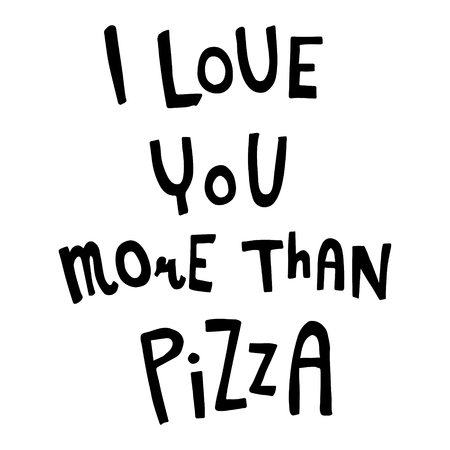 vector funny hand lettering text I love you more than pizza
