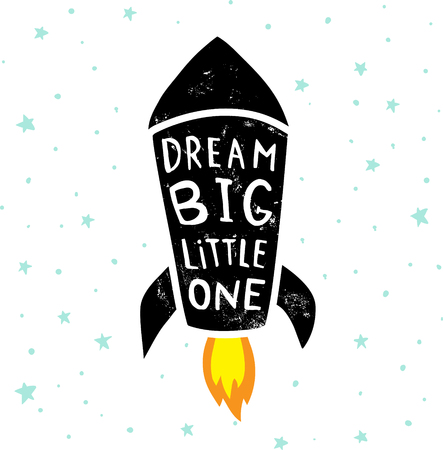 vector poster with a rocket illustration, hand lettering dream big, little one text, tiny stars and grunge effect