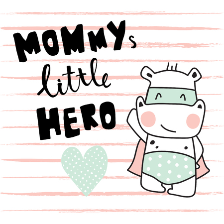 Vector greeting card with adorable hippo and Mommys little hero text