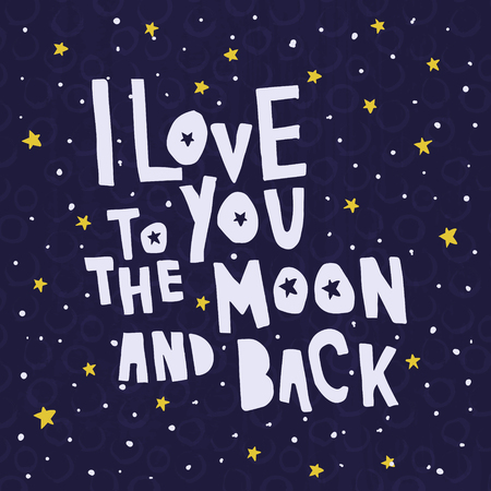 A vector illustration, hand lettering text I love you to the moon and back, night sky background