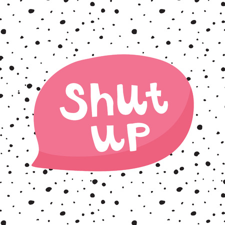 vector illustration, big pink speech bubble and shut up hand lettering text Фото со стока - 114990763
