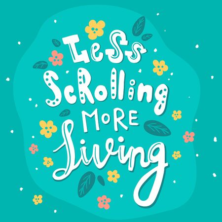 vector illustration with hand lettering text, less scrolling, more living