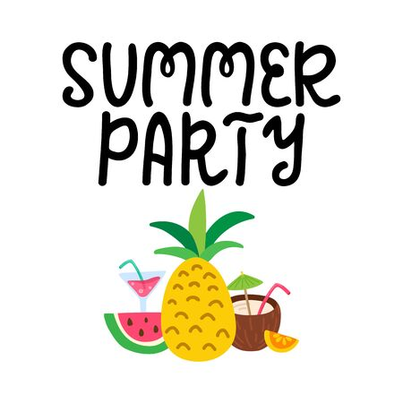Summer party hand written lettering. Hand drawn phrase with tropical fruits, cocktails. Summer vacation decorations for greeting card, posters, print. Summer beach party. Vector illustration.