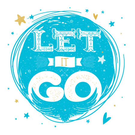Let it go. Vintage cute poster with hand drawn lettering, bird rising into the sky, stars and lovely cartoon elements. Motivational print, greeting card. Vector illustration. Print or apparel design Vettoriali