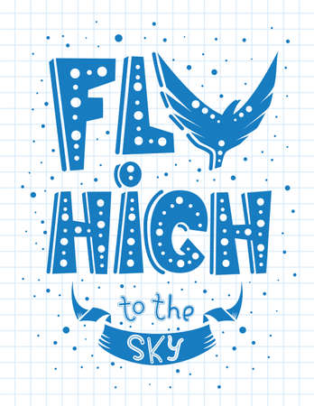 Stylish inspirational poster design with hand drawn text, bird and cartoon elements on sheet paper in vector. Template for greeting card, motivational banner. Fly high to the sky