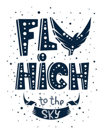 Stylish inspirational poster design with black hand drawn text, bird and cartoon elements on white background in vector. Template for sticker, motivational banner. Monochrome illustration. Fly high to the sky