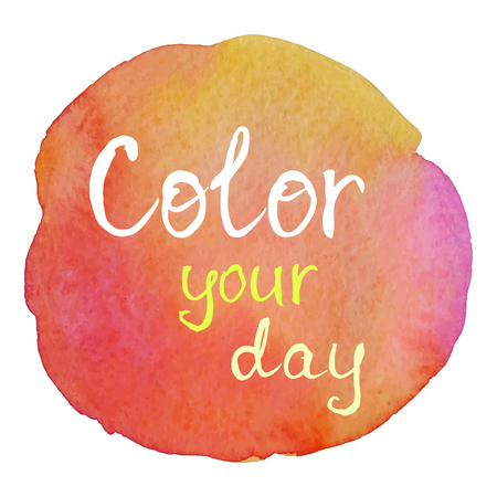 Color your day. Positive motivational slogan on colorful watercolor background.