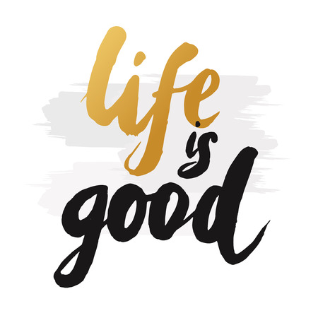 good life: Hand-drawn word life is good in gold color. Inspirational quote handwritten with golden ink. Custom lettering for posters, t-shirts and greeting cards. Vector calligraphy isolated on white background with brush effect