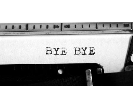 bye: Typewriting on an old typewriter. Typing text: bye bye Stock Photo