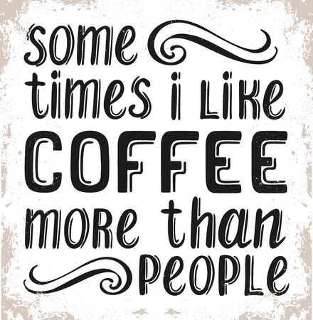 Some times i like coffee more than people