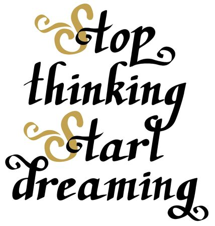 Stop thinking start dreaming. Motivational phrase about studies, challenging, dreams. Vector lettering. Hand drawn. Modern calligraphy.