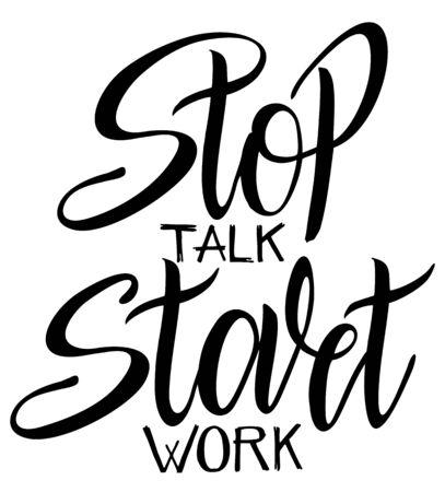 Stop talk start work. Motivation lettering quote vector illustration. Ilustracja