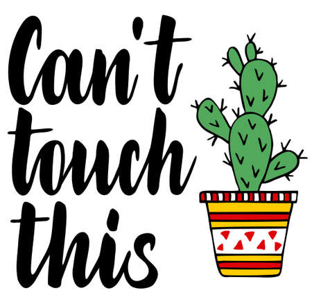 Can t touch this calligraphy with cactus. Lettering. Good for postcard, textile print, gift design.