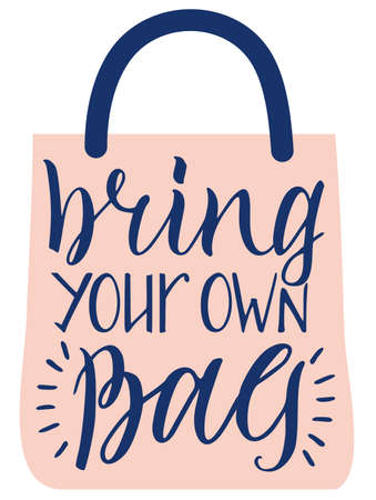 Bring your own bag. Zero waste concept. Eco bag for eco friendly living. Stylish typography slogan design sign. Vector illustration.