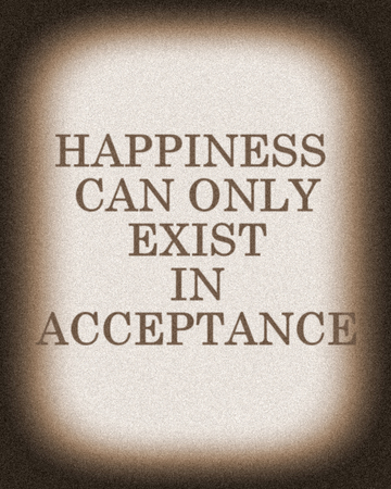 Inspirational Motivational Quote, Life Wisdom - Happiness can only exist in acceptance