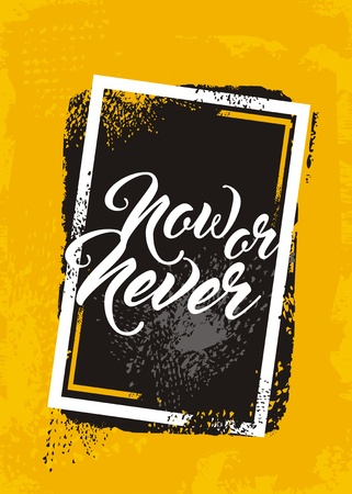 Now or never creative text message on rough grunge yellow background