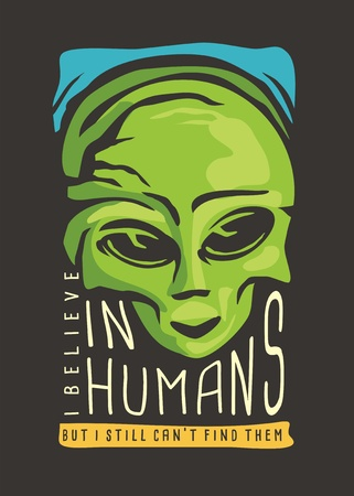 Alien t-shirt design. I believe in humans but can not find them. Artwork print for t shirt with green little monster from space and creative slogan. Banque d'images - 118769808