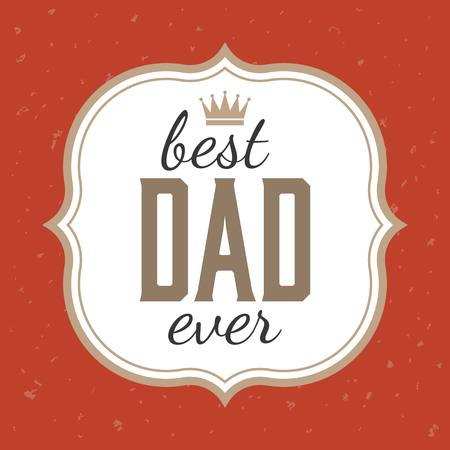 caligraphic: Fathers day illustration vector, Best dad ever typographic with frame and grunge background, Vintage card and poster for fathers day