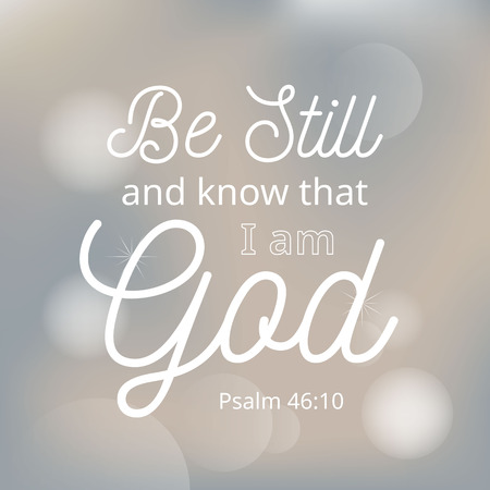 be still and know that i am god from bible, typographic with bokeh background