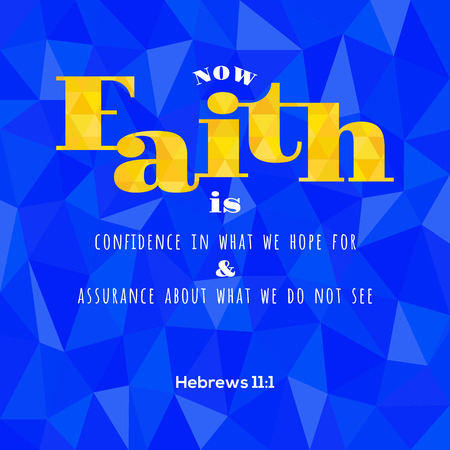 hebrews: bible verse from Hebrews now faith is confidence in what we hope for, on geometric polygon background