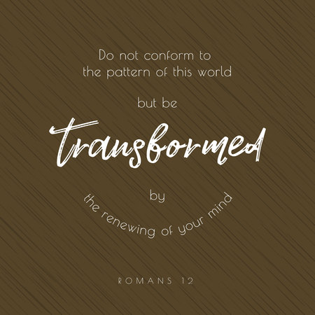 Bible quote typographic, do not conform to the pattern of this world but be transformed.