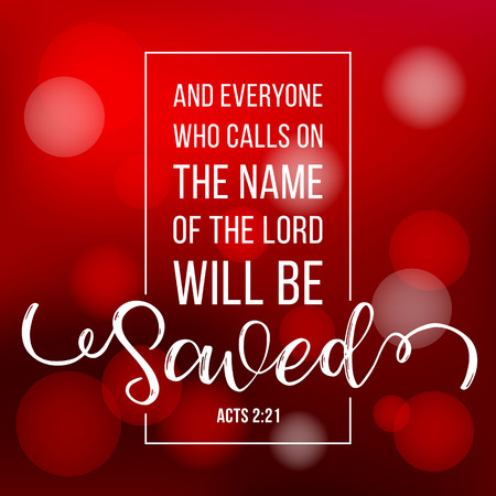 Bible quote typographic Who calls on the Name of the Lord will be Saved from Acts 2:21, with Bokeh background